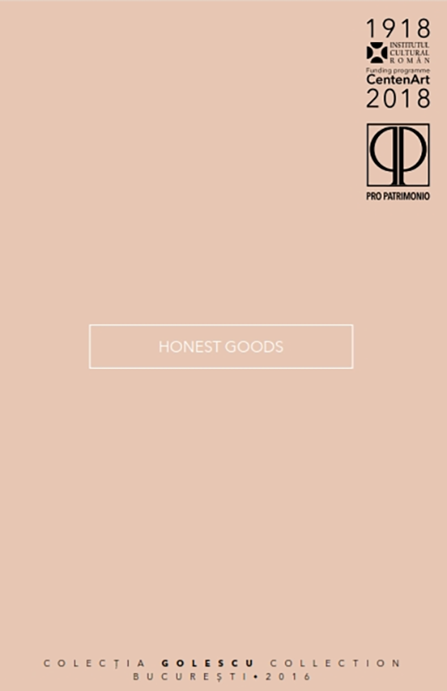 Honest Goods. Golescu Collection / Pro Patrimonio 2016