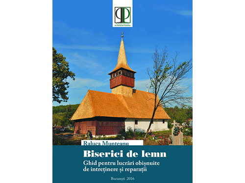 Wooden churches. Guide for common maintenance and repairs / Pro Patrimonio 2016, Romanian version
