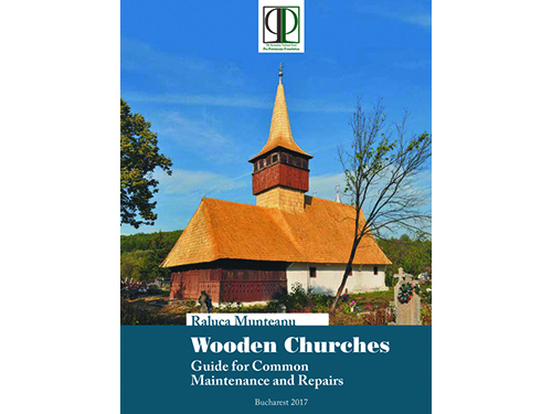 Wooden Churches. Guide for Common Maintenance and Repairs/ Pro Patrimonio 2017, versiunea în limba engleză